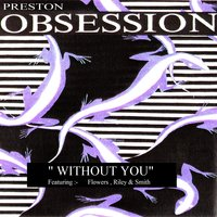 Without You (feat. Flowers, Riley & Smith) — Flowers, Smith, Riley, Preston Obsession