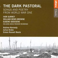 The Dark Pastoral: Songs and Poetry from World War One — Andrew Kennedy