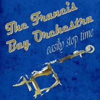 Easily Stop Time — The Francis Bay Orchestra