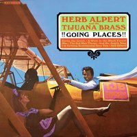 !!!Going Places!!! — Herb Alpert & The Tijuana Brass