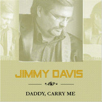 Daddy, Carry Me — Jimmy Davis