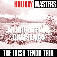 Holiday Masters: An Irish Tenor Christmas — The Irish Tenor Trio