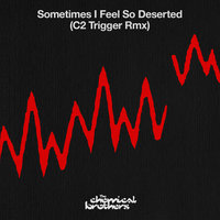 Sometimes I Feel So Deserted — The Chemical Brothers
