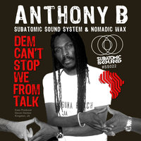 Dem Can't Stop We From Talk — Anthony B, Subatomic Sound System, Nomadic Wax