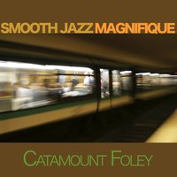 Smooth Jazz Magnifique — Catamount Foley