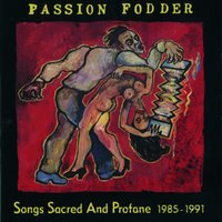 Songs Sacred And Profane — Passion Fodder