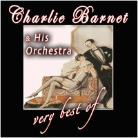 The Very Best Of — Charlie Barnet & His Orchestra