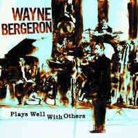 Plays Well With Others — Wayne Bergeron