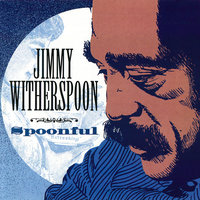Spoonful — Jimmy Witherspoon