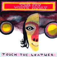 Touch The Leather — The Fat White Family
