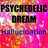 Psychedelic Dream — Hallucination