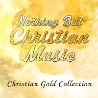 Nothing but Christian Music - Christian Gold Collection — сборник