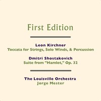 "Leon Kirchner: Toccata for Strings, Solo Winds, & Percussion - Dmitri Shostakovich: Suite from ""Hamlet,"" Op. 32 — The Louisville Orchestra and Jorge Mester"