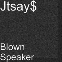 Blown Speaker — Jtsay$