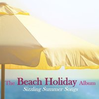 The Beach Holiday Album: Sizzling Summer Songs — сборник