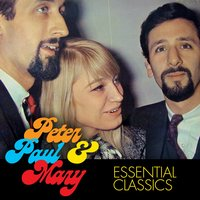 Essential Classics — Peter, Paul & Mary