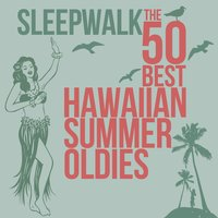Sleepwalk the 50 Best Hawaiian Summer Oldies — сборник