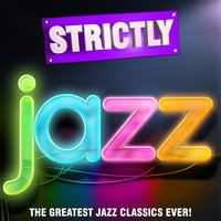 Strictly Jazz - The Greatest Jazz Classics Ever! — The Late Lounge