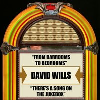 From Barrooms To Bedrooms / There's A Song On The Jukebox — David Wills