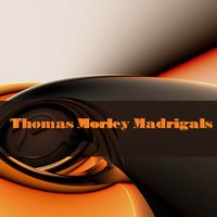 Thomas Morley: Madrigals — April Cantelo, Wilfred Brown, Eileen McLoughlin