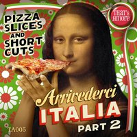 Arrivederci Italia, Pt. 2 (Pizza Slices and Short Cuts) — сборник