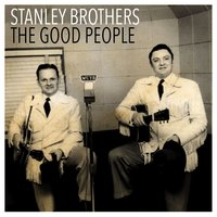 The Good People — Stanley Brothers