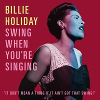 Swing When You're Singing — Billie Holiday