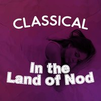 Classical: In the Land of Nod — Bedtime baby, Baby Lullaby, Bedtime Songs Collective, Baby Lullaby|Bedtime Baby|Bedtime Songs Collective