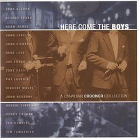 Here Come The Boys-A Canadian Crooner Collection — Gene Lees, Denzal Sinclaire, George Evans, John Gilbert, Joe Coughlin