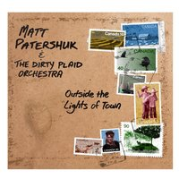 Outside the Lights of Town — Matt Patershuk & the Dirty Plaid Orchestra