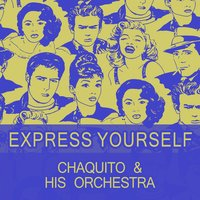Express Yourself — Chaquito & his Orchestra