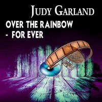 Over the Rainbow - For Ever — Judy Garland
