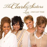 Live: One Last Time — The Clark Sisters
