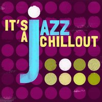 It's a Jazz Chillout — The Chillout Players