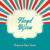 Forever And Ever — Floyd Dixon