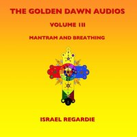 The Golden Dawn Audios, Vol. 3 (Mantram and Breathing) — Israel Regardie