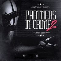 Partners in Crime 2 (feat. Cyrus Deshield) — Cyrus Deshield, Eastcoast Cally
