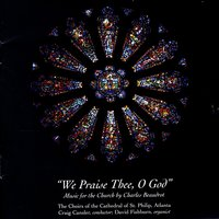 """We Praise Thee, Oh God"" - Music for the Church by Charles Beaudrot — Choirs Of The Cathedral Of St. Philip, Atlanta, Craig Cansler, David Fishburn"