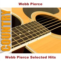 Webb Pierce Selected Hits — Webb Pierce