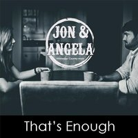 That's Enough — Jon & Angela