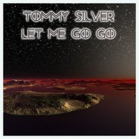 Let Me Go Go — Tommy Silver