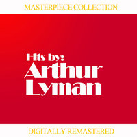 Masterpiece Collection of Arthur Lyman — Arthur Lyman, Arthur Lyman Group