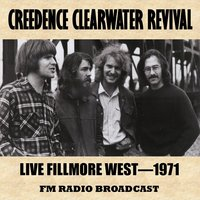 Live at the Fillmore West, 1971 (FM Radio Broadcast) — Creedence Clearwater Revival