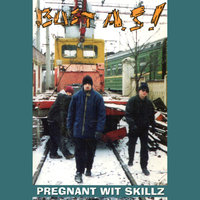 Pregnant Wit Skillz — Bust As!
