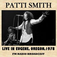 Live in Eugene, Oregon, 1978 — Patti Smith