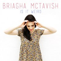 Is It Weird — Briagha McTavish