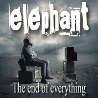 The End of Everything — Elephant