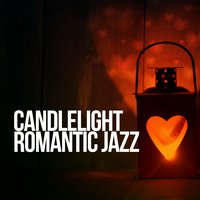 Candlelight Romantic Jazz — Candlelight Romantic Dinner Music