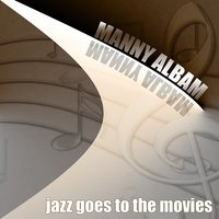 Manny Albam: Jazz Goes to the Movies — Manny Albam