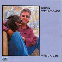 What a Life — Brian Withycombe